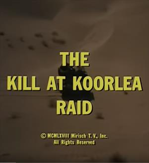 Alternative Scenes to the Kill at Koorlea Raid