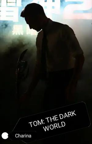 Tom: The Dark World